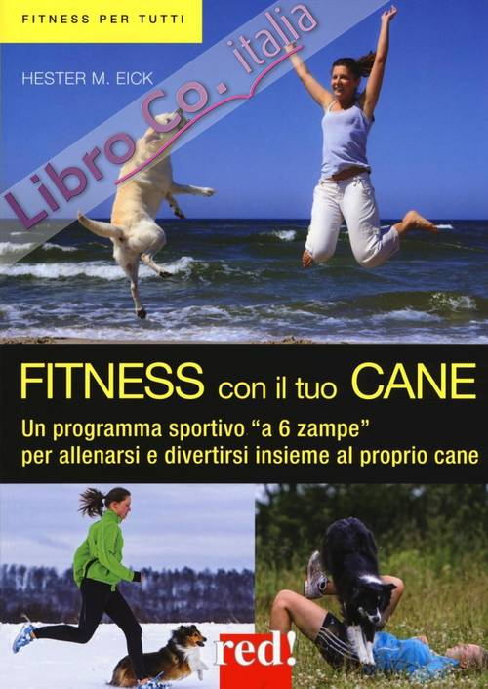 Fitness con il tuo cane. Un programma sportivo «a 6 zampe» per allenarsi e divertirsi insieme al proprio cane. Ediz. illustrata