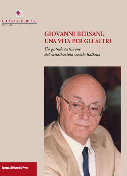 Giovanni Bersani: una vita per gli altri. Un grande testimone del cattolicesimo sociale italiano