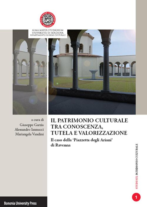 Il patrimonio culturale tra conoscenza, tutela e valorizzazione. Il caso della «Piazzetta degli Ariani» di Ravenna