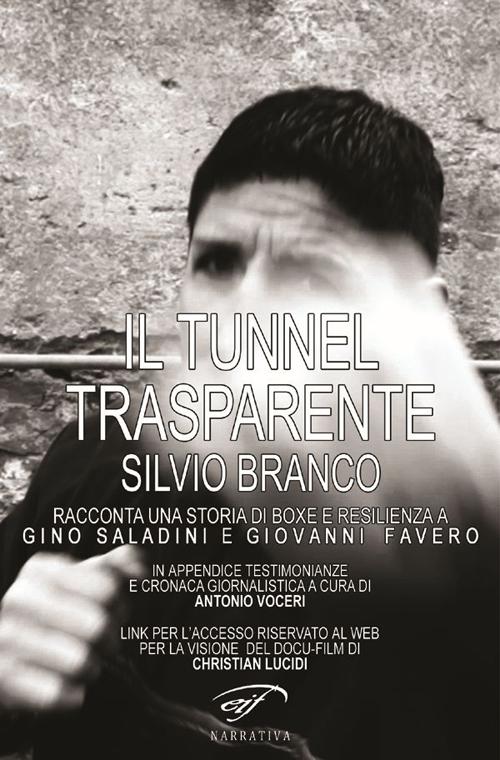 Il tunnel trasparente. Silvio Branco racconta una storia di boxe e resilienza a Gino Saladini e Giovanni Favero.