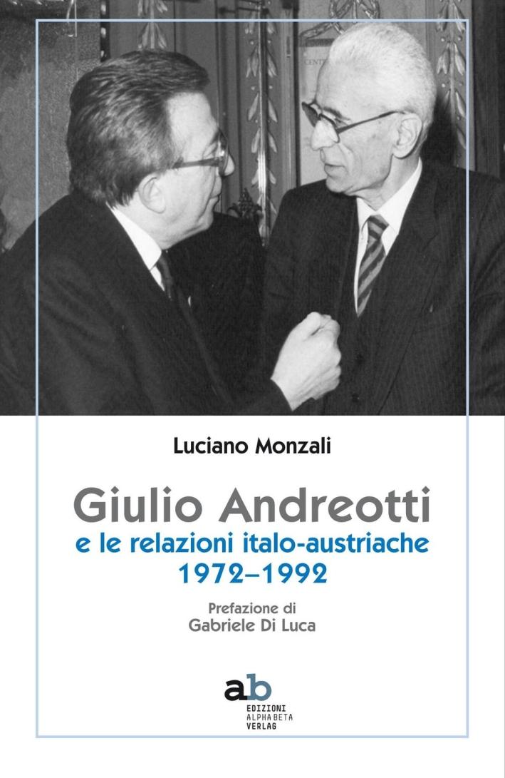 Giulio Andreotti e le relazioni italo-austriache 1972-1992.