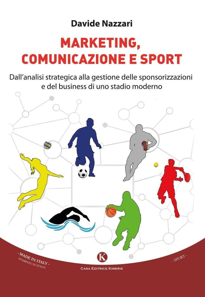 Marketing, comunicazione e sport. Dall'analisi strategica alla gestione delle sponsorizzazioni e del business di uno stadio moderno.