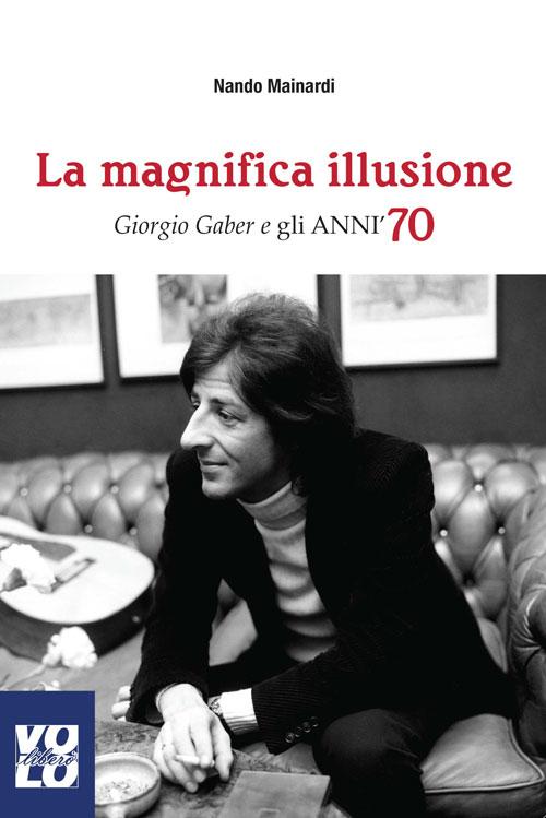 La magnifica illusione. Giorgio Gaber e gli anni '70.