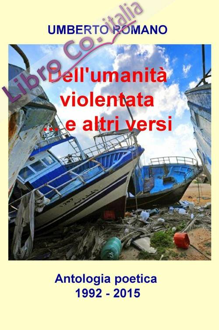 Dell'umanità violentata... e altri versi. Antologia poetica (1992-2015)