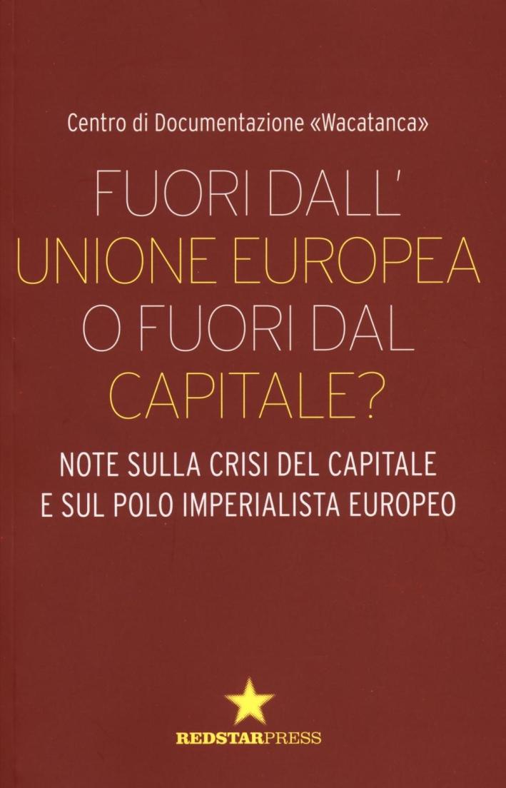 Fuori dall'Unione europea o fuori dal capitale? Note sulla crisi del capitale e sul polo imperialista europeo.