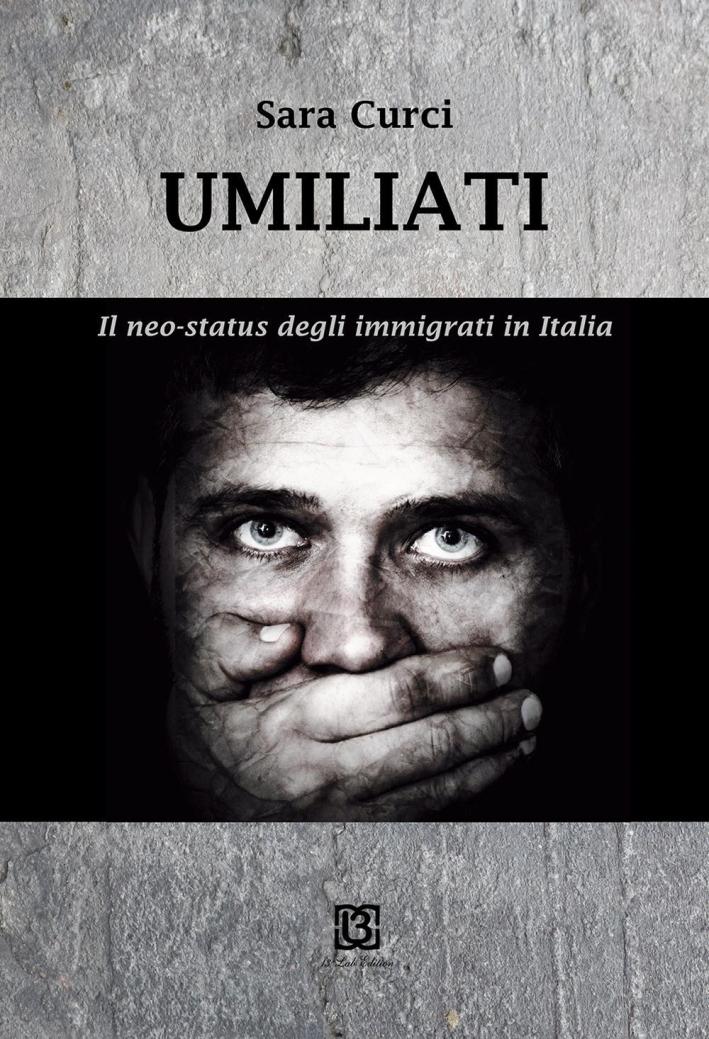 Umiliati. Il neo status degli immigrati in Italia.