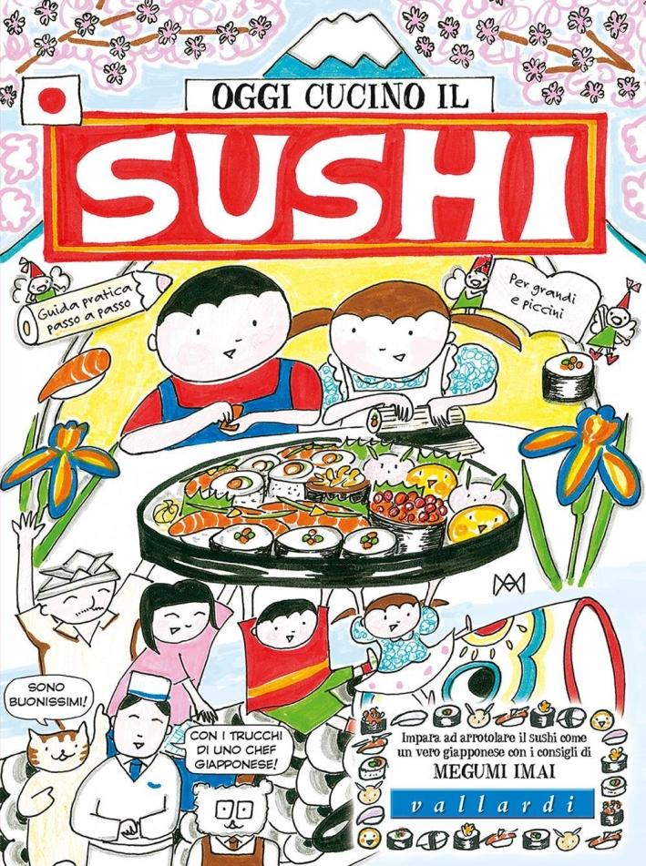 Oggi cucino il sushi. Ediz. illustrata