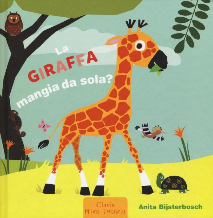 La giraffa mangia da sola? Ediz. illustrata