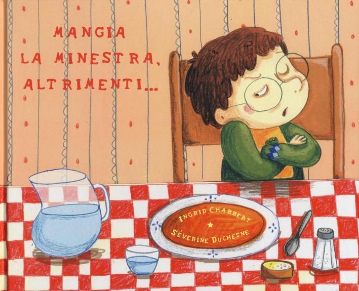 Mangia la minestra, altrimenti.... Ediz. illustrata