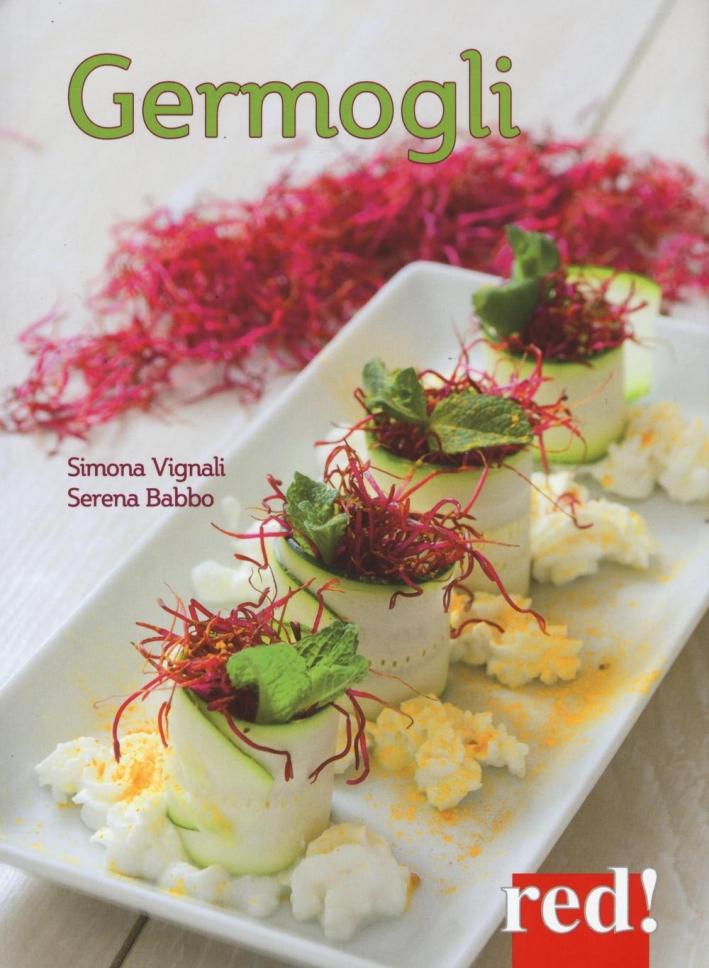 Germogli. Come coltivarli in casa e realizzare ricette buone e salutari.