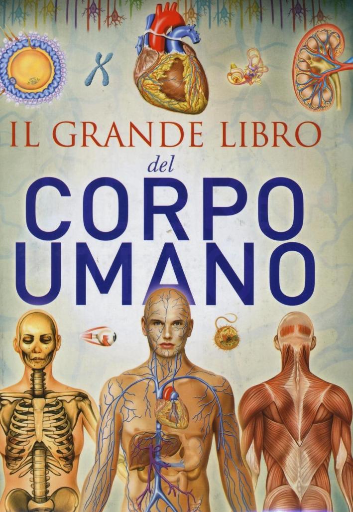 Il grande libro del corpo umano. Ediz. illustrata