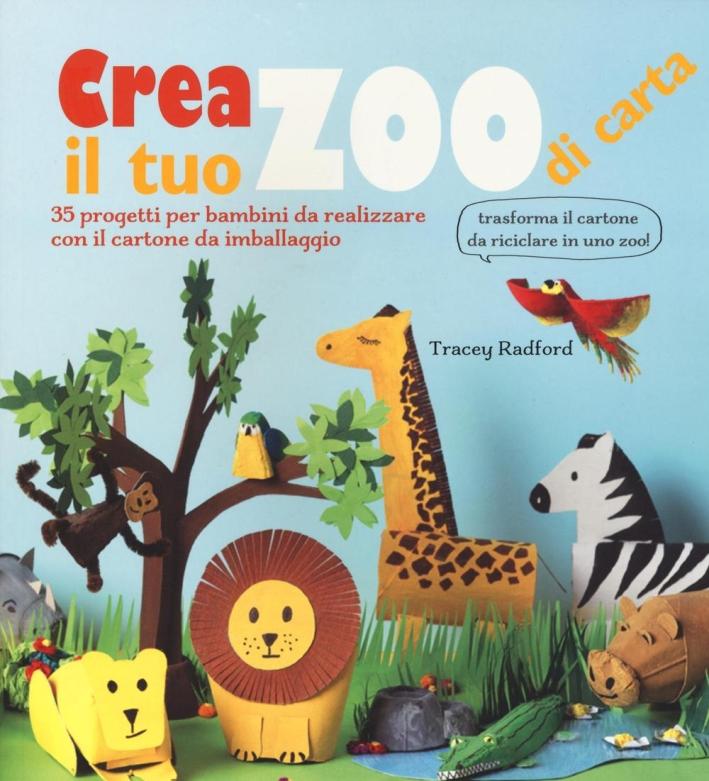 Crea il tuo zoo di carta. 35 progetti per bambini creati con il cartone da imballaggio. Ediz. illustrata