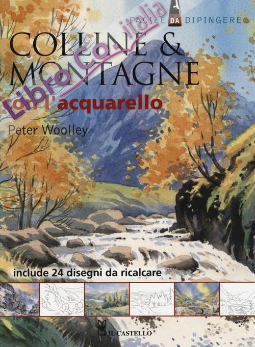 Colline & montagne con l'acquarello. Ediz. illustrata