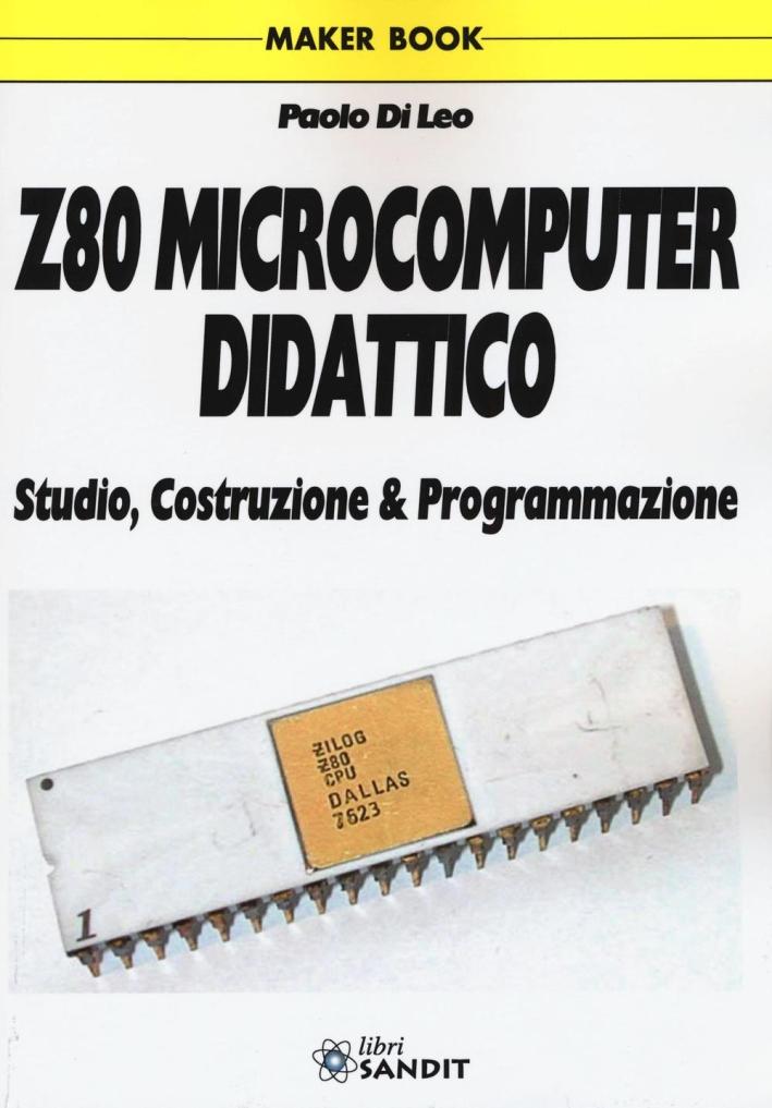 Z80 microcomputer didattico. Studio, costruzione & programmazione