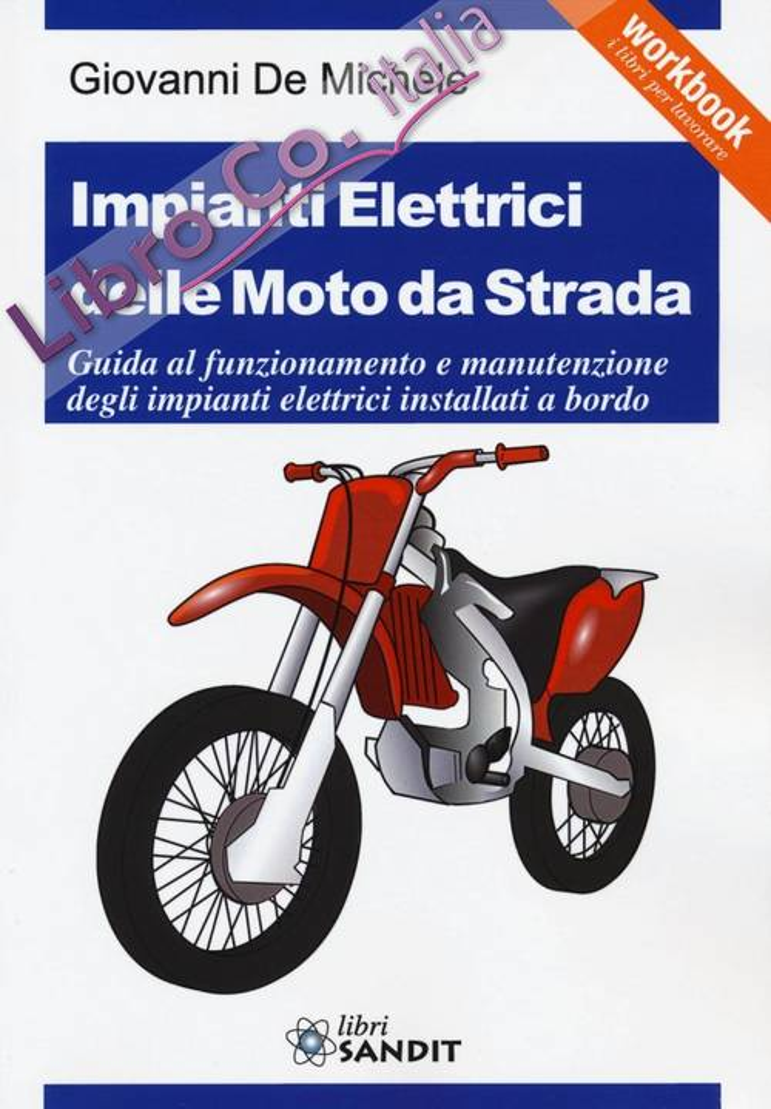 Impianti elettrici delle moto da strada. Guida al funzionamento e manutenzione degli impianti elettrici installati a bordo