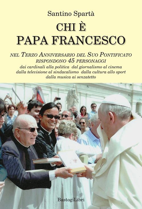 Chi è papa Francesco. Nel terzo anniversario del suo pontificato rispondono 45 personaggi