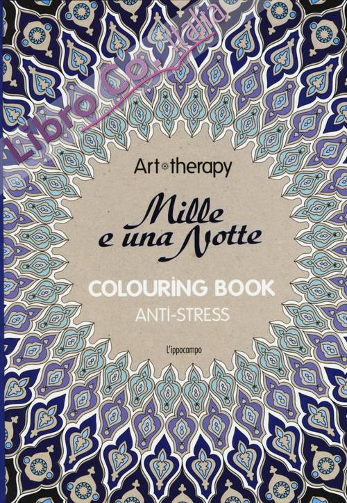 Art therapy. Le mille e una notte. Colouring book anti-stress