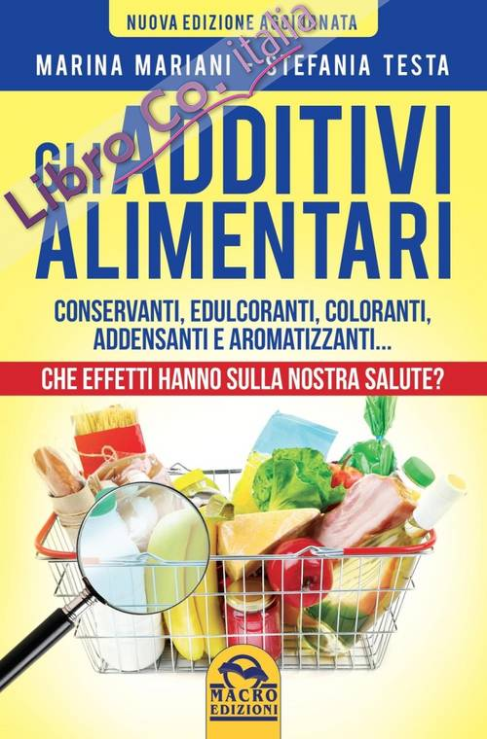 Gli additivi alimentari. Conservanti, edulcoranti, coloranti, addensanti e aromatizzanti...