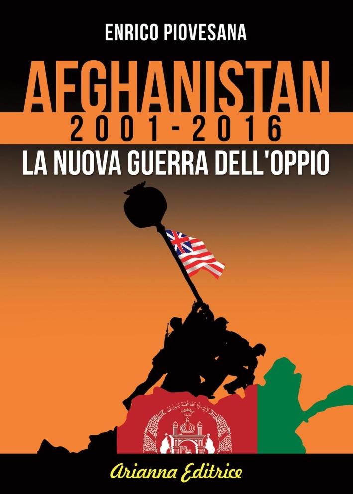 Afghanistan 2001-2016. La nuova guerra dell'oppio.