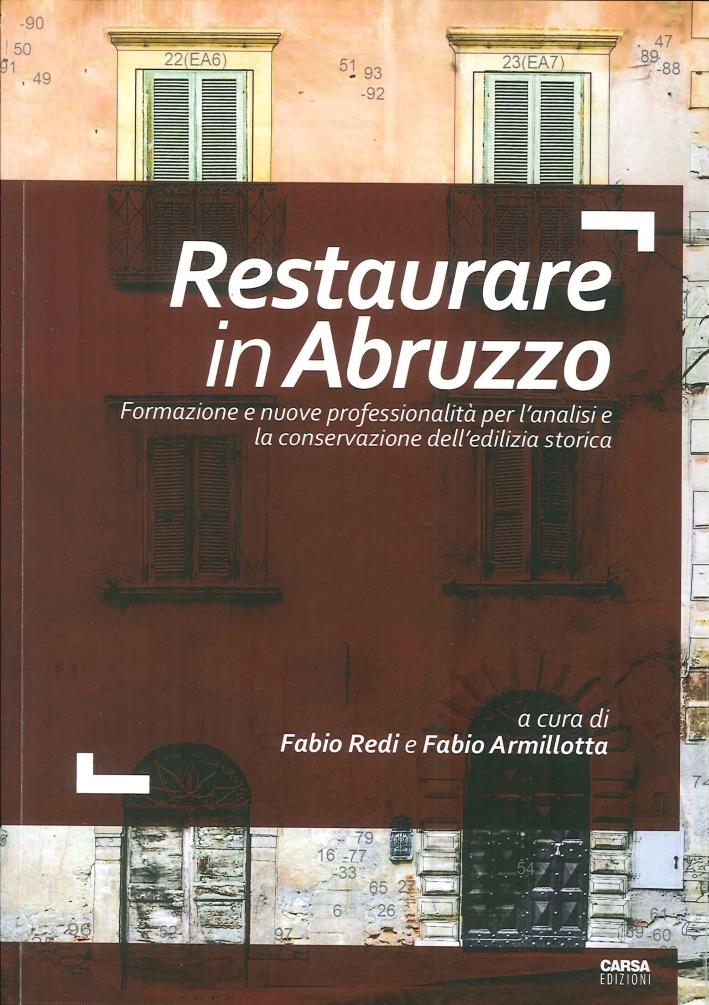 Restaurare in Abruzzo. Formazione e Nuove Professionalità per l'Analisi e la Conservazione dell'Edilizia Storica.