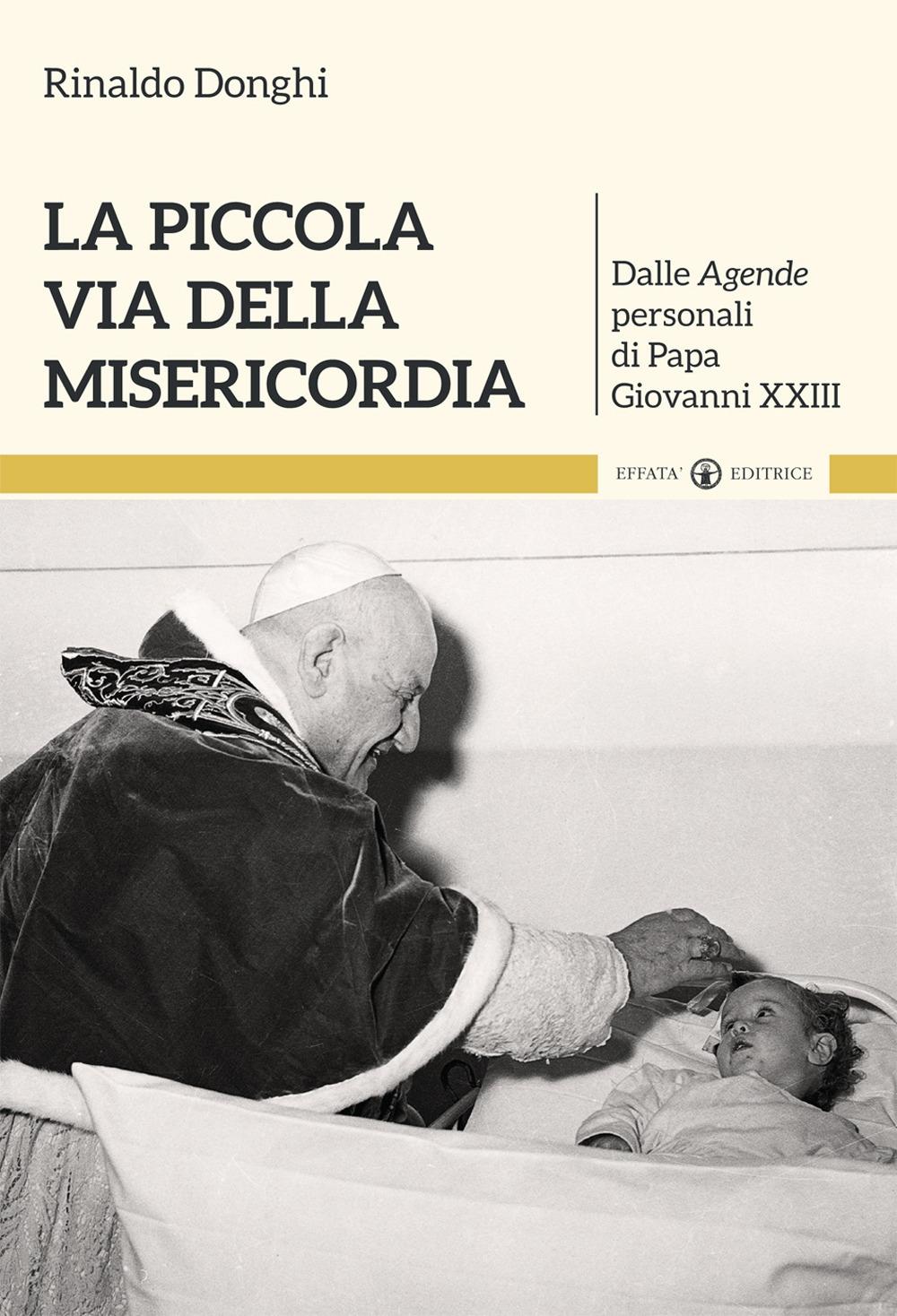 La piccola via della misericordia. Dalle Agende personali di Papa Giovanni XXIII