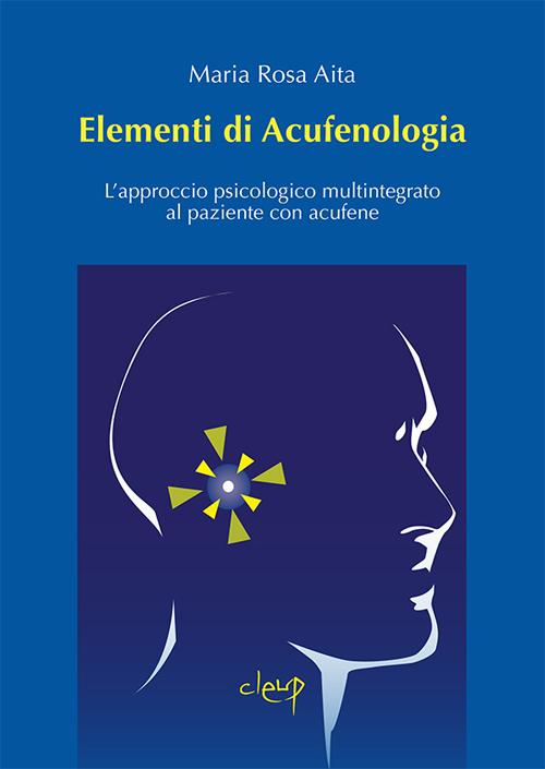 Elementi di acufenologia. L'approccio psicologico multintegrato al paziente con acufene