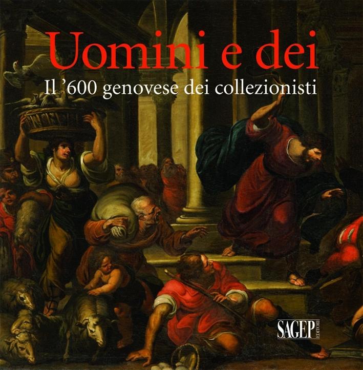 Uomini e Dei. Il '600 Genovese dei Collezionisti.