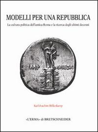Modelli per una repubblica. La cultura politica dell'antica Roma e la ricerca degli ultimi decenni