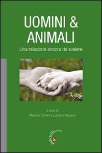 Uomini & animali. Una relazione ancora da svelare.
