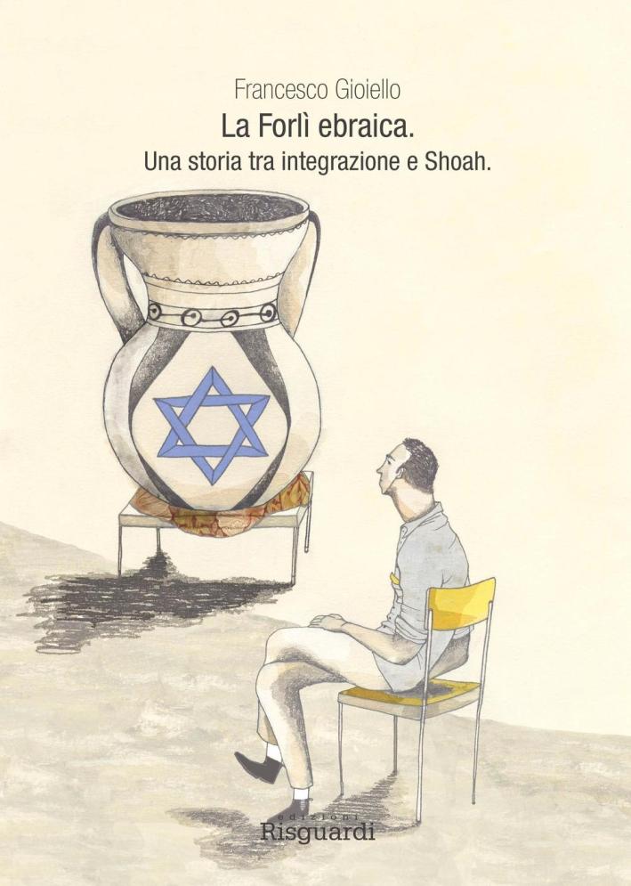 La Forlì ebraica. Una storia tra integrazione e Shoah.