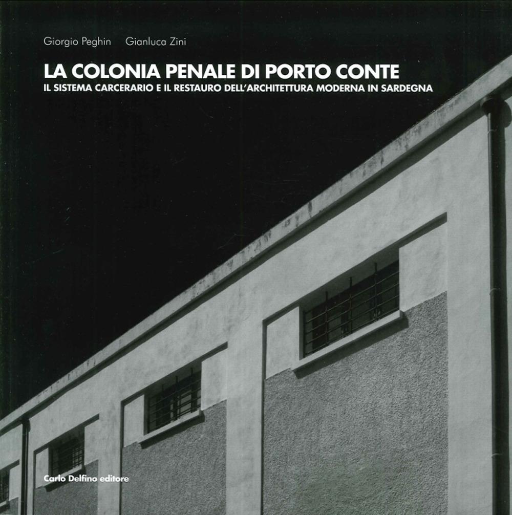 La Colonia Penale di Porto Conte. Il Sistema Carcerario e il Restauro dell'Architettura Moderna in Sardegna.