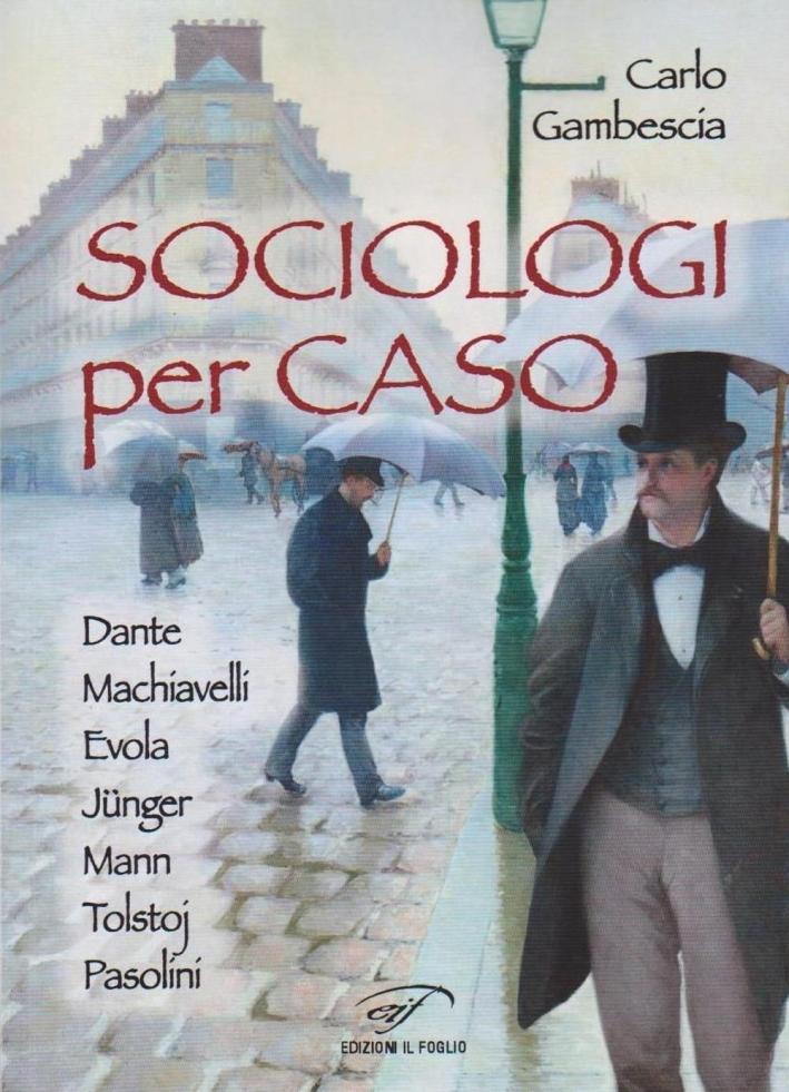 Sociologi per caso. Dante, Machiavelli, Evola, Jünger, Mann, Tolstoj, Pasolini.