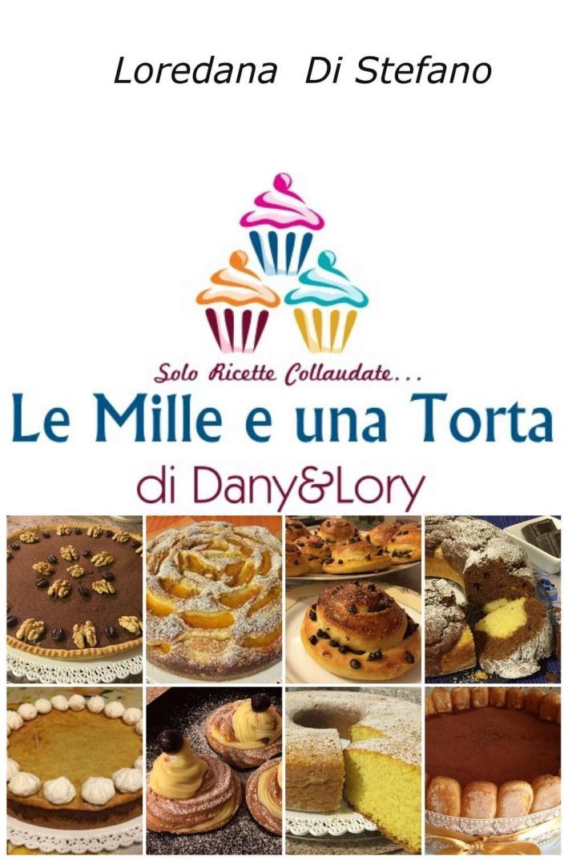 Le mille e una torta di Dany&Lory. Solo ricette collaudate. Vol. 1