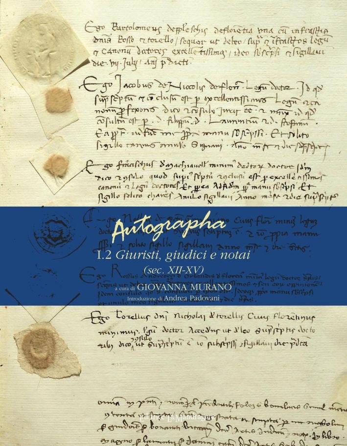 Autographa. Vol. 1/2: Giuristi, Giudici e Notai (Sec. XII-XV).