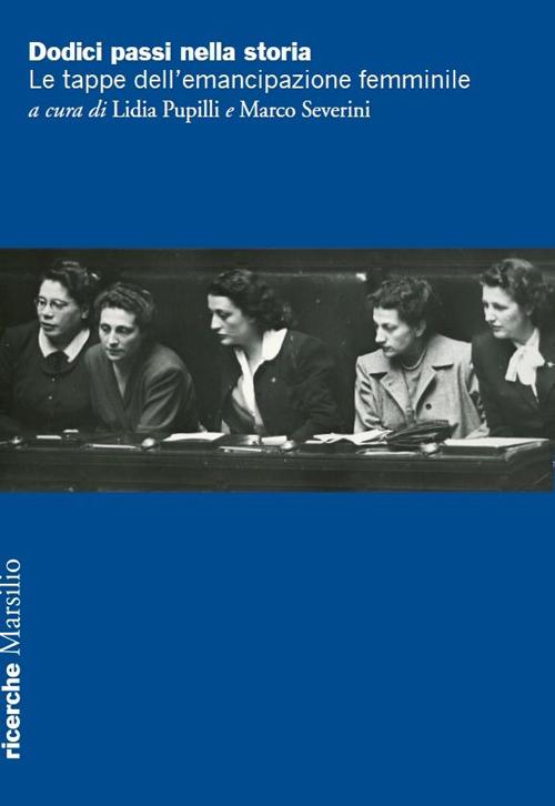 Dodici Passi nella Storia. Le Tappe dell'Emancipazione Femminile