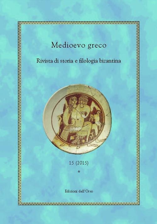 Medioevo greco. Rivista di storia e filologia bizantina. Vol. 15.