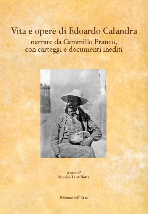 Vita e opere di Edoardo Calandra narrate da Camillo Franco. Con carteggi e documenti inediti.