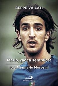 Mario gioca semplice. Io e Piermario Morosini.