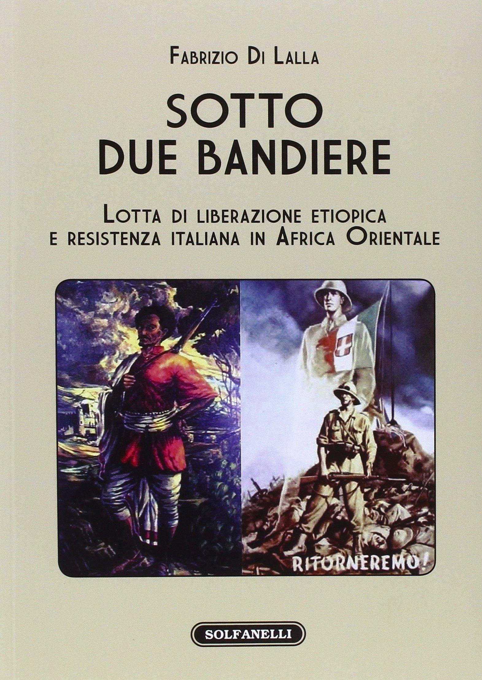 Sotto due bandiere. Lotta di liberazione etiopica e resistenza italiana in Africa Orientale.