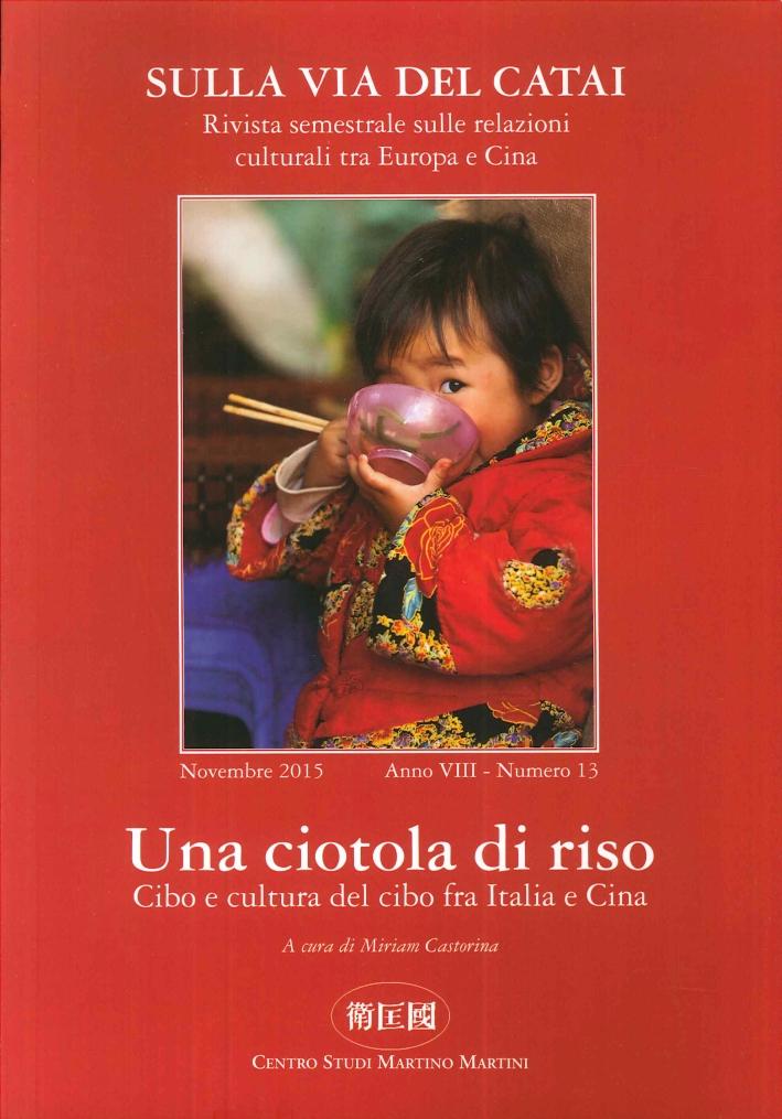 Sulla Via del Catai. Anno VIII. N°.13, Novembre 2015. Una Ciotola di Riso. Cibo e Cultura del Cibo fra Italia e Cina.