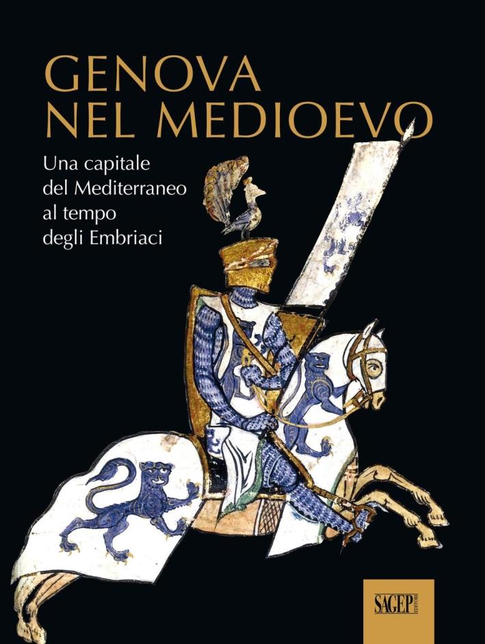 Genova nel Medioevo. Una capitale del Mediterraneo nell'età degli Embriaci.