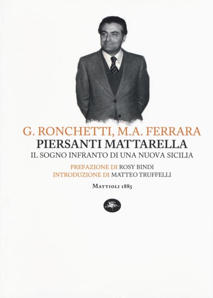 Piersanti Mattarella. Il sogno infranto di una nuova Sicilia.