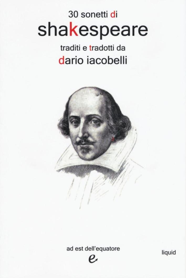 30 sonetti di Shakespeare traditi e tradotti da Dario Iacobelli. Testo inglese a fronte.