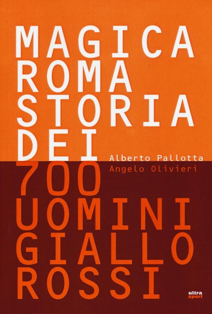 Magica Roma storia di 700 uomini giallorossi.
