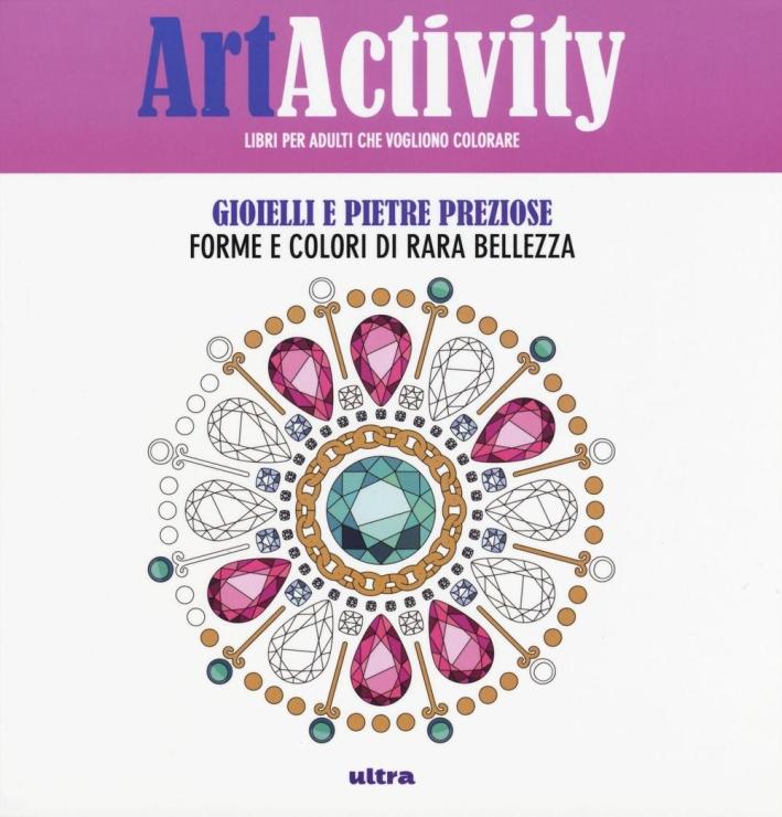 Art activity. Gioielli e pietre preziose. Forme e colori di rara bellezza