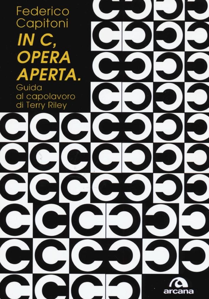 In C, opera aperta. Guida al capolavoro di Terry Riley.
