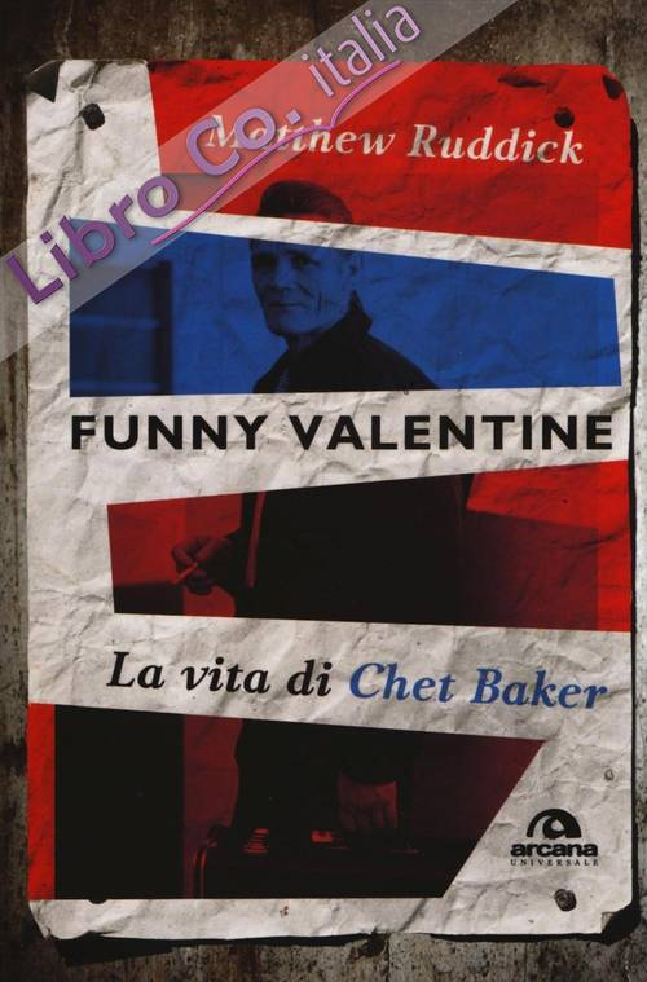 Funny Valentine. La vita di Chet Baker.