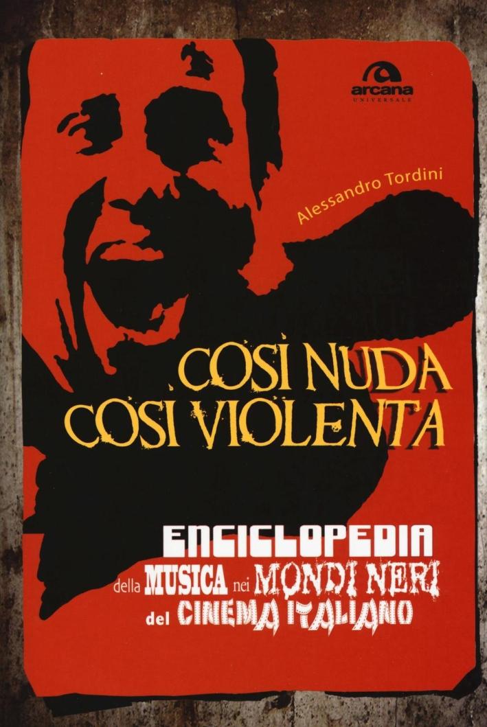 Così nuda così violenta. Enciclopedia della musica nei mondi neri del cinema italiano.