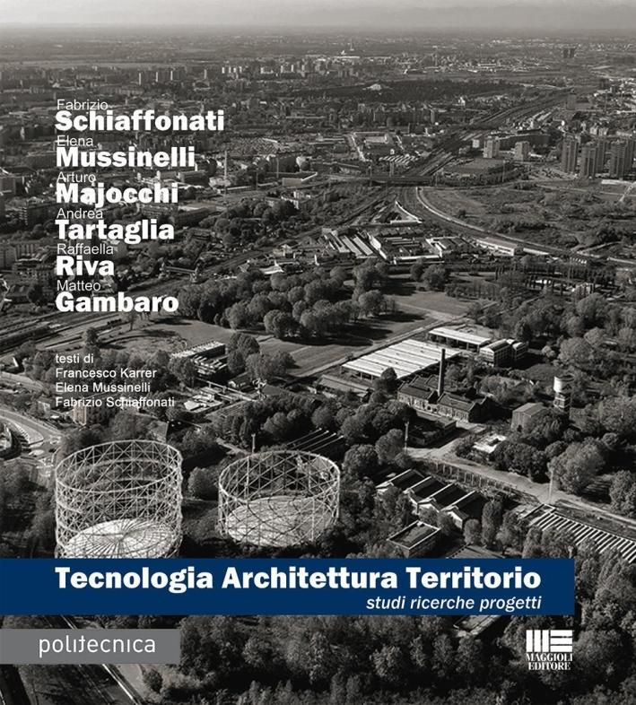 Tecnologia architettura territorio. Studi ricerche progetti.
