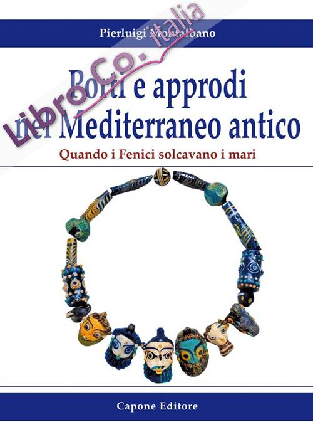Porti e Approdi nel Mediterraneo Antico. Quando i Fenici Solcavano i Mari.